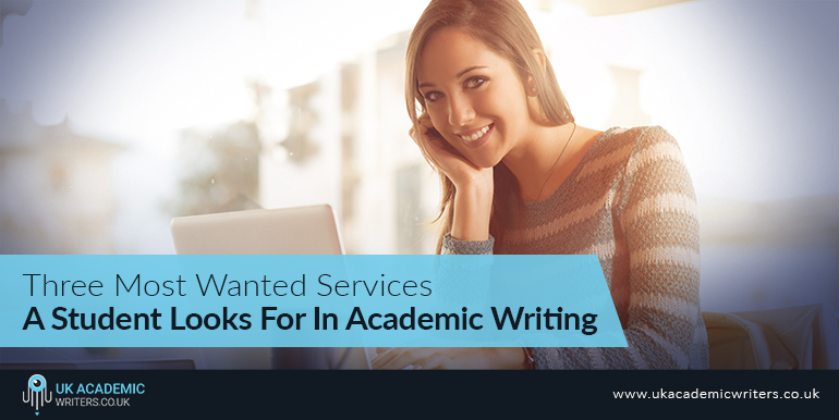 Three most wanted services a student looks for in academic writing