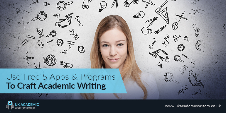 Use Free 5 Apps and Programs to Craft Academic Writing