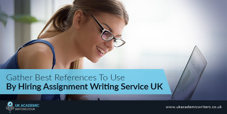 Gather Best References To Use By Hiring Writing Service UK