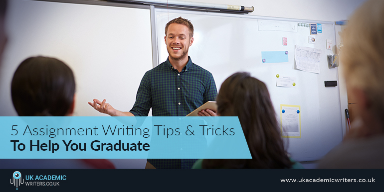 5 Assignment Writing Tips and Tricks To Help You Graduate